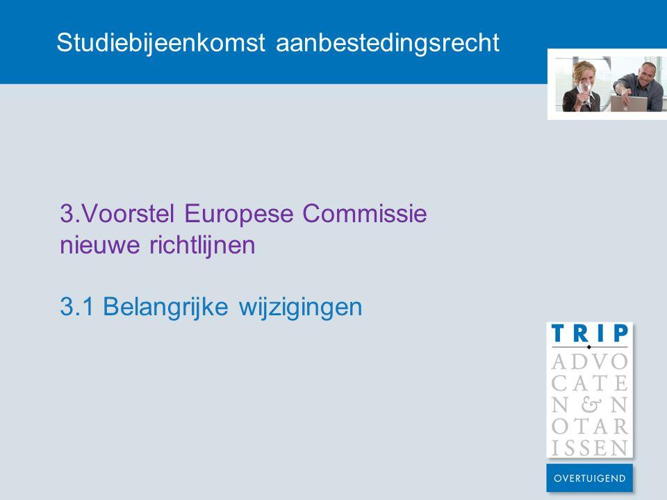 Studiebijeenkomst aanbestedingsrecht 3.Voorstel Europese Commissie nieuwe richtlijnen 3.1 Belangrijke wijzigingen