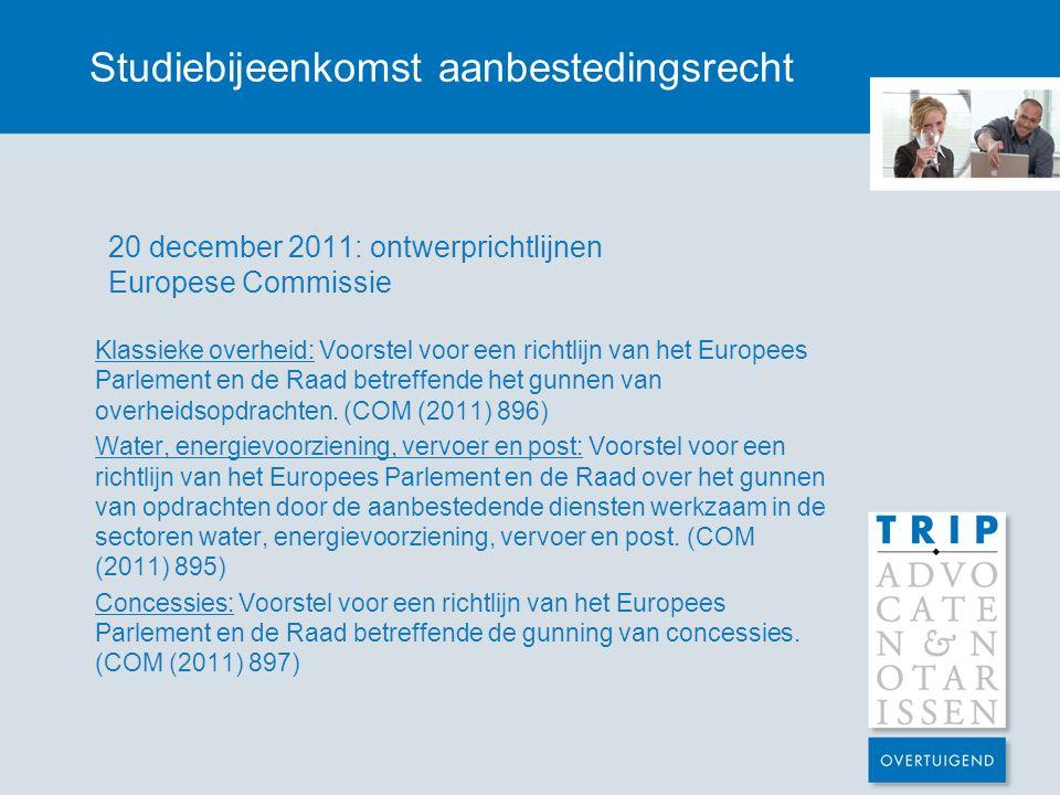 Studiebijeenkomst aanbestedingsrecht 20 december 2011: ontwerprichtlijnen Europese Commissie Klassieke overheid: Voorstel voor een richtlijn van het Europees Parlement en de Raad betreffende het gunnen van overheidsopdrachten.
