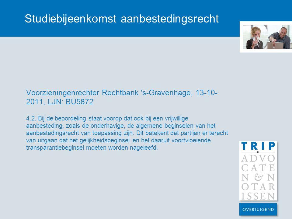 Studiebijeenkomst aanbestedingsrecht Voorzieningenrechter Rechtbank s-Gravenhage, 13-10- 2011, LJN: BU5872 4.2.