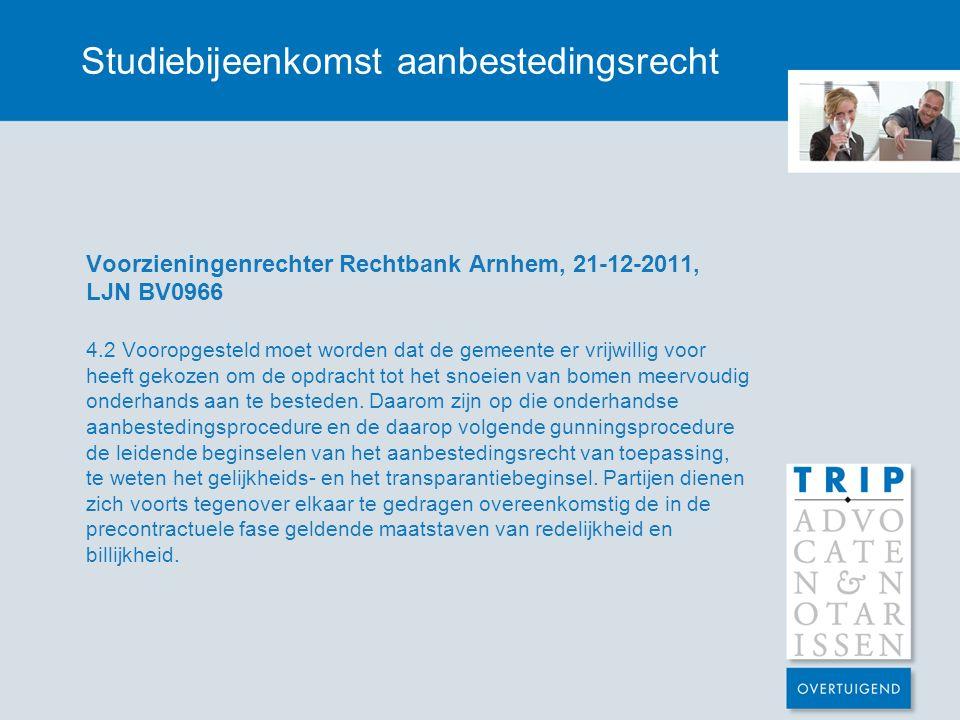 Studiebijeenkomst aanbestedingsrecht Voorzieningenrechter Rechtbank Arnhem, 21-12-2011, LJN BV0966 4.2 Vooropgesteld moet worden dat de gemeente er vrijwillig voor heeft gekozen om de opdracht tot het snoeien van bomen meervoudig onderhands aan te besteden.