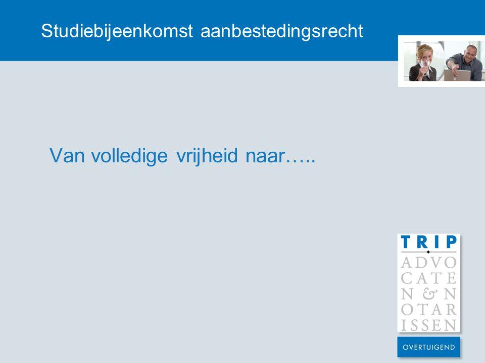Studiebijeenkomst aanbestedingsrecht Van volledige vrijheid naar…..