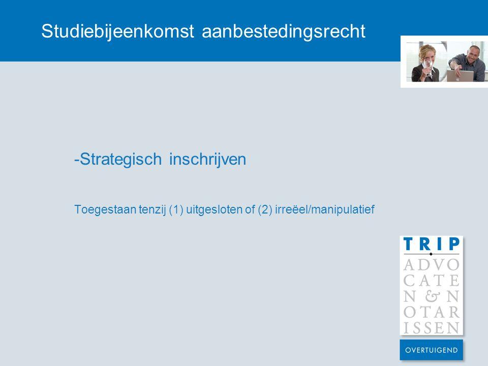 Studiebijeenkomst aanbestedingsrecht -Strategisch inschrijven Toegestaan tenzij (1) uitgesloten of (2) irreëel/manipulatief
