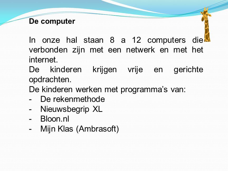 De computer In onze hal staan 8 a 12 computers die verbonden zijn met een netwerk en met het internet. De kinderen krijgen vrije en gerichte opdrachte