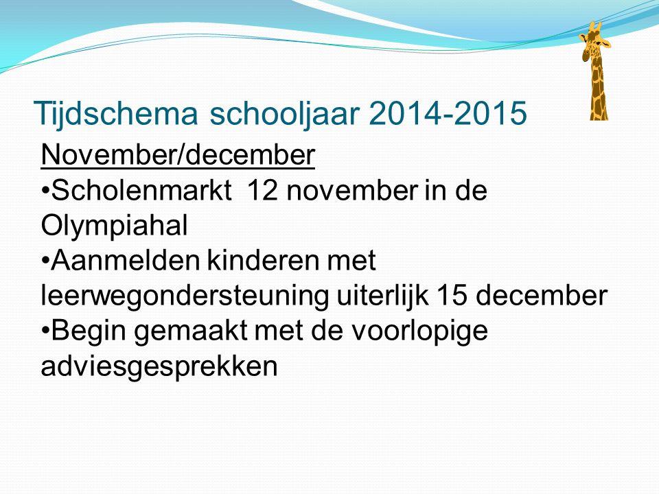 Tijdschema schooljaar 2014-2015 November/december Scholenmarkt 12 november in de Olympiahal Aanmelden kinderen met leerwegondersteuning uiterlijk 15 d