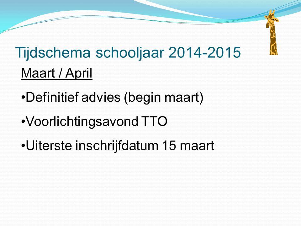 Tijdschema schooljaar 2014-2015 Maart / April Definitief advies (begin maart) Voorlichtingsavond TTO Uiterste inschrijfdatum 15 maart