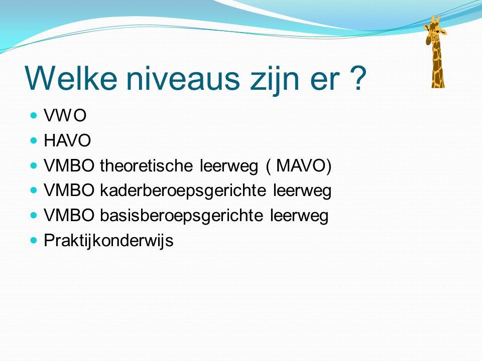 Welke niveaus zijn er ? VWO HAVO VMBO theoretische leerweg ( MAVO) VMBO kaderberoepsgerichte leerweg VMBO basisberoepsgerichte leerweg Praktijkonderwi