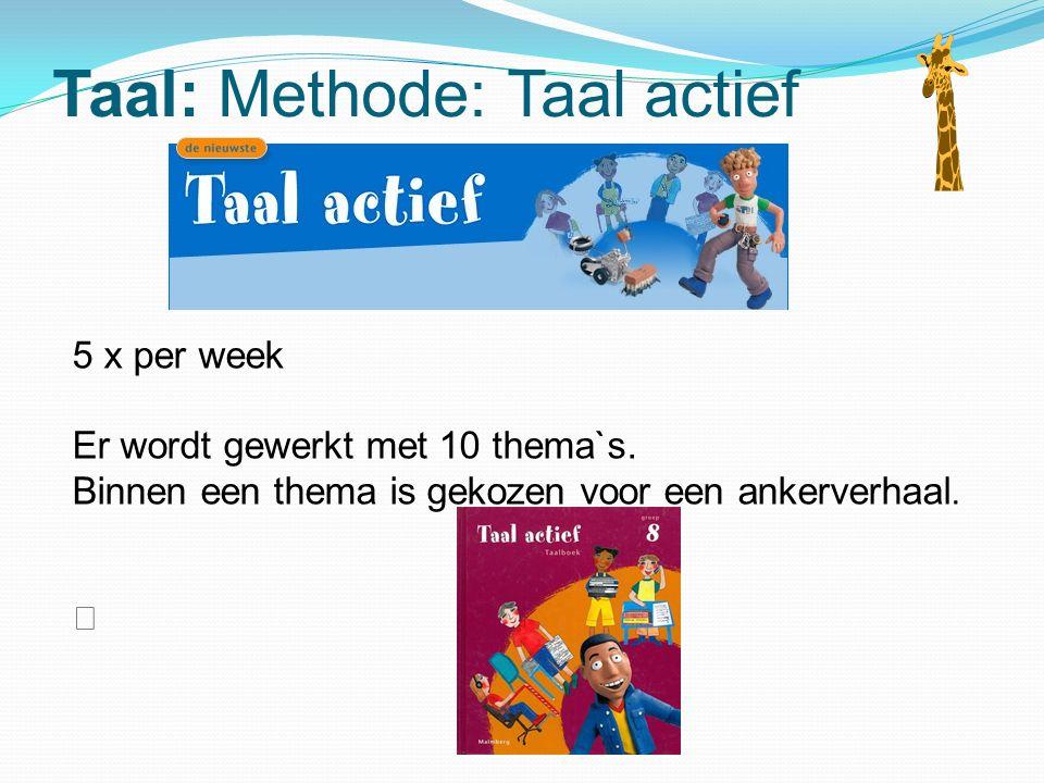 Taal: Methode: Taal actief 5 x per week Er wordt gewerkt met 10 thema`s. Binnen een thema is gekozen voor een ankerverhaal. 