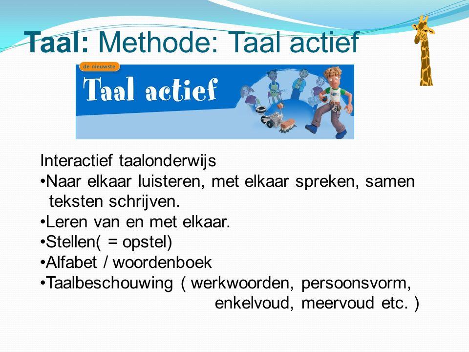 Taal: Methode: Taal actief Interactief taalonderwijs Naar elkaar luisteren, met elkaar spreken, samen teksten schrijven. Leren van en met elkaar. Stel