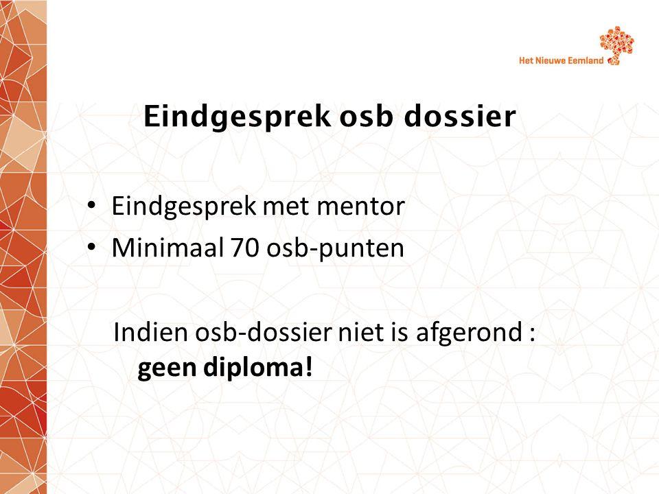 Eindgesprek osb dossier Eindgesprek met mentor Minimaal 70 osb-punten Indien osb-dossier niet is afgerond : geen diploma!