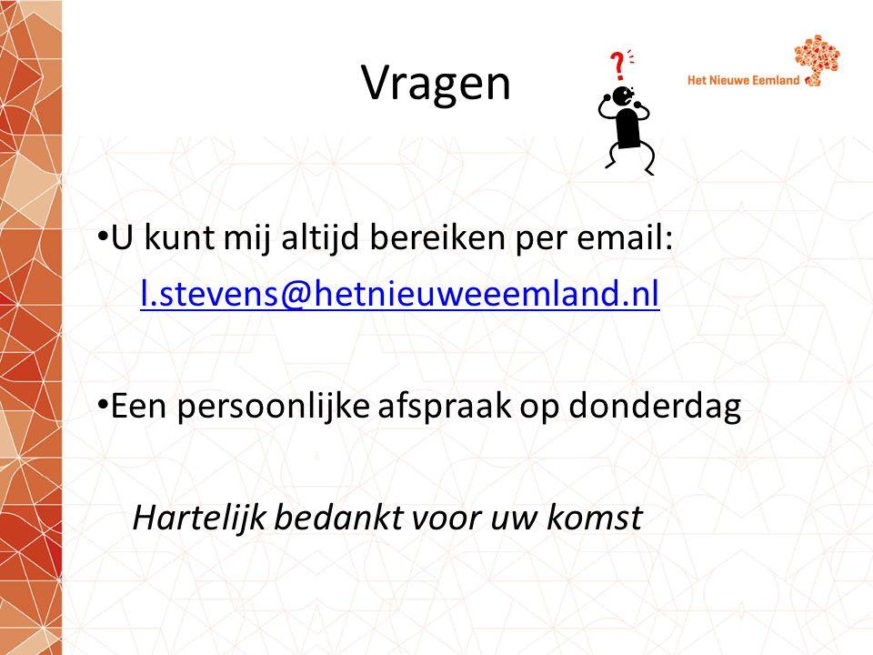 Vragen U kunt mij altijd bereiken per email: l.stevens@hetnieuweeemland.nl Een persoonlijke afspraak op donderdag Hartelijk bedankt voor uw komst