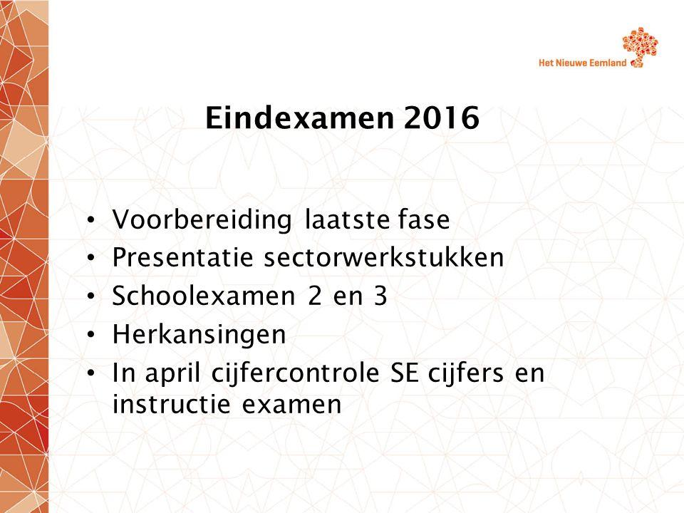 Eindexamen 2016 Voorbereiding laatste fase Presentatie sectorwerkstukken Schoolexamen 2 en 3 Herkansingen In april cijfercontrole SE cijfers en instructie examen