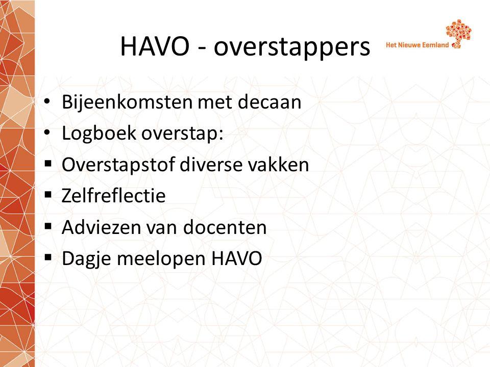 HAVO - overstappers Bijeenkomsten met decaan Logboek overstap:  Overstapstof diverse vakken  Zelfreflectie  Adviezen van docenten  Dagje meelopen HAVO
