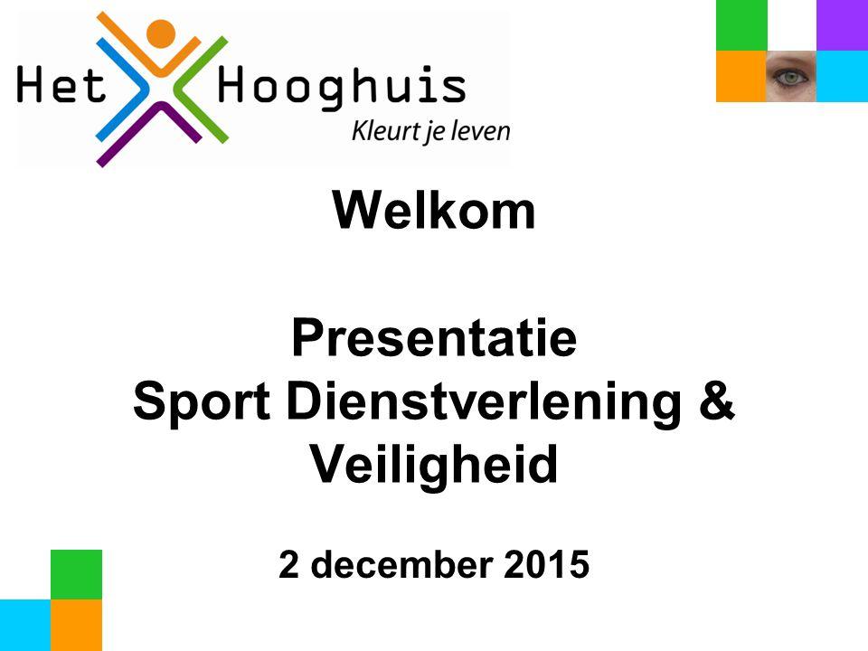 Welkom Presentatie Sport Dienstverlening & Veiligheid 2 december 2015