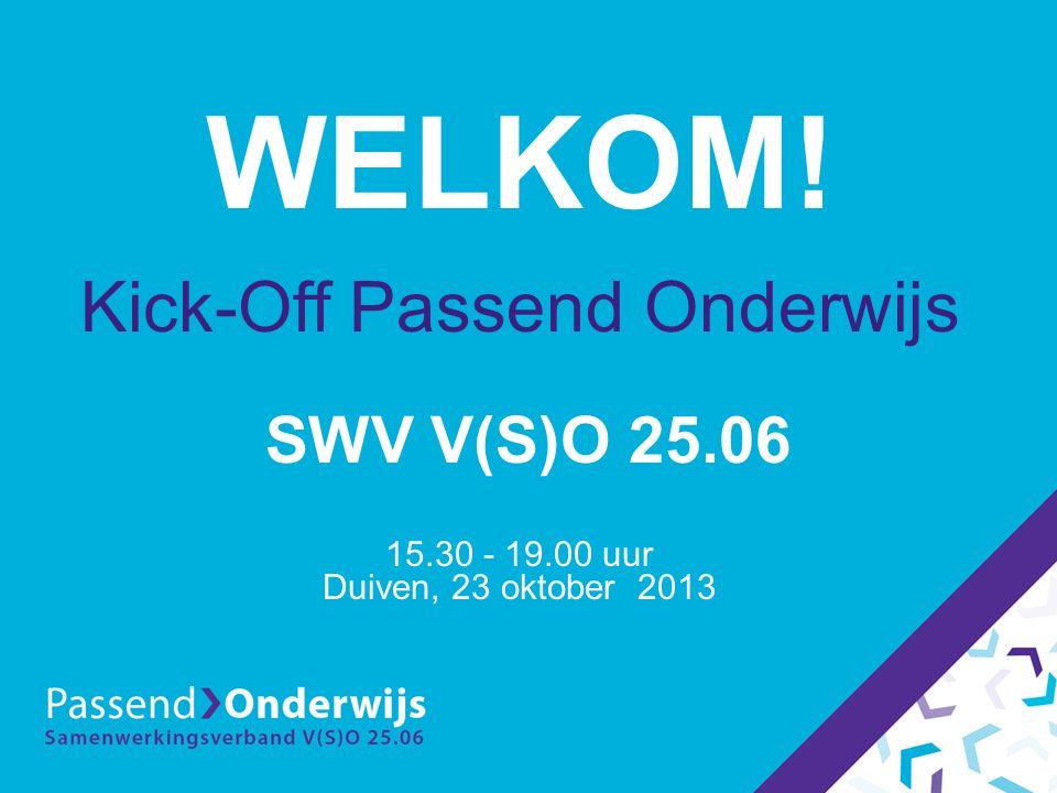 WELKOM! Kick-Off Passend Onderwijs SWV V(S)O 25.06 15.30 - 19.00 uur Duiven, 23 oktober 2013