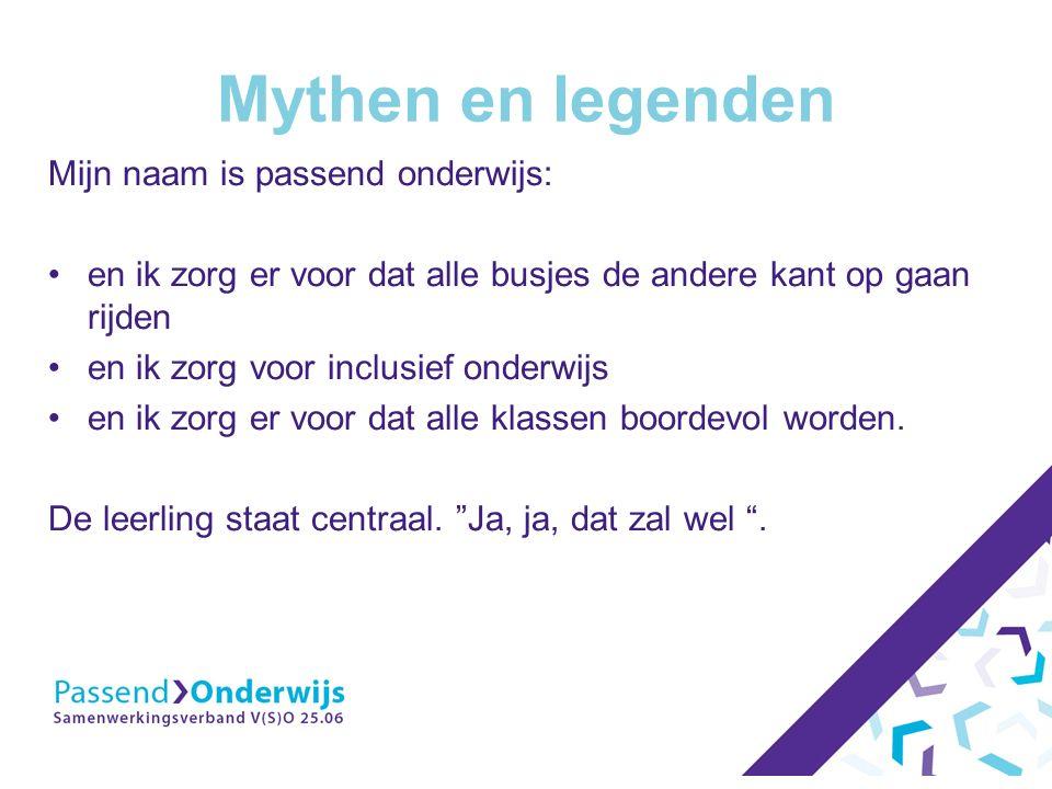 Mythen en legenden Mijn naam is passend onderwijs: en ik zorg er voor dat alle busjes de andere kant op gaan rijden en ik zorg voor inclusief onderwij