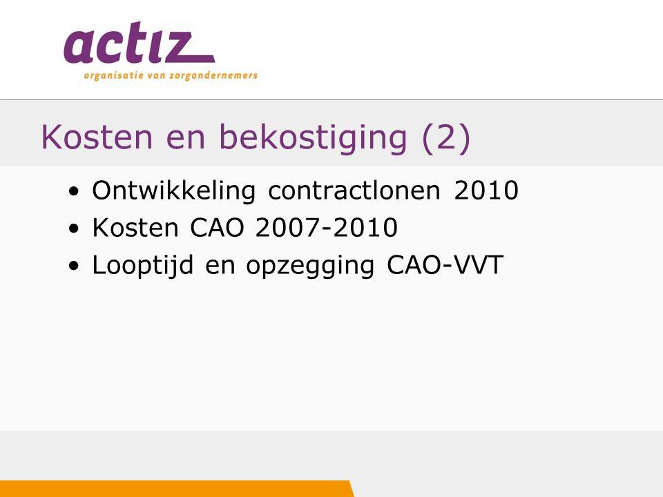 Kosten en bekostiging (2) Ontwikkeling contractlonen 2010 Kosten CAO 2007-2010 Looptijd en opzegging CAO-VVT