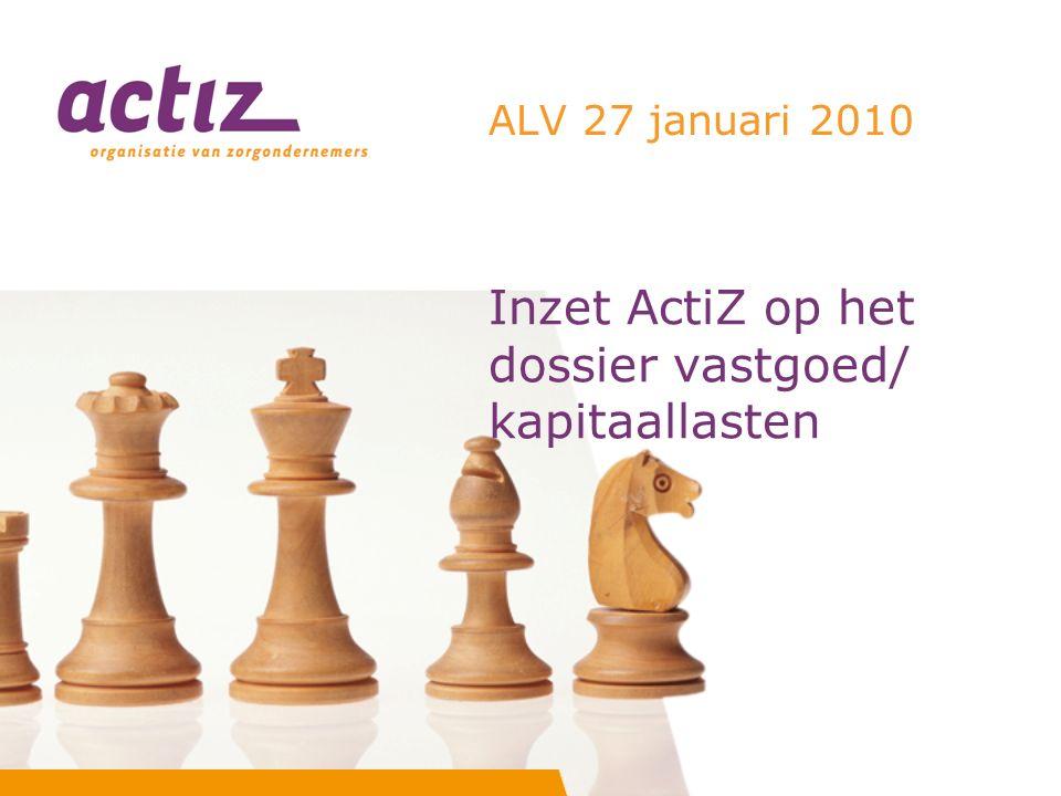 Inzet ActiZ op het dossier vastgoed/ kapitaallasten ALV 27 januari 2010