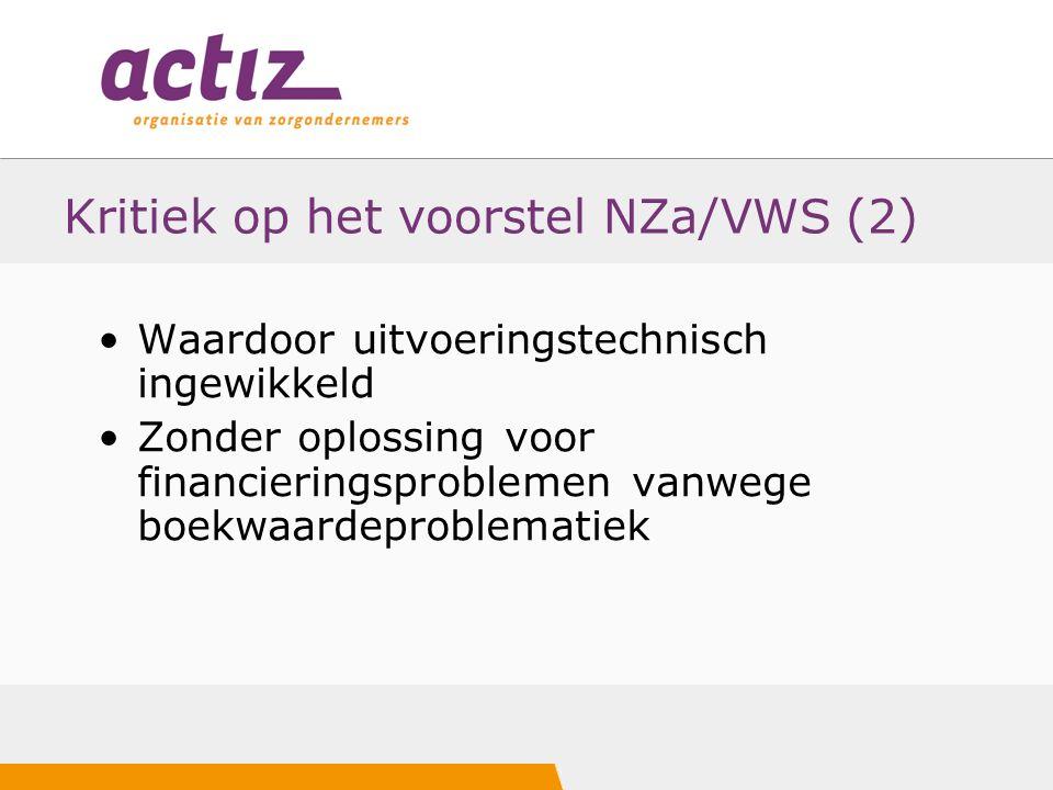 Kritiek op het voorstel NZa/VWS (2) Waardoor uitvoeringstechnisch ingewikkeld Zonder oplossing voor financieringsproblemen vanwege boekwaardeproblematiek