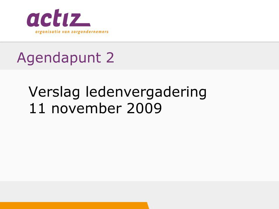Agendapunt 2 Verslag ledenvergadering 11 november 2009