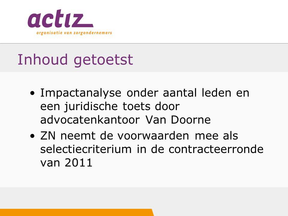 Inhoud getoetst Impactanalyse onder aantal leden en een juridische toets door advocatenkantoor Van Doorne ZN neemt de voorwaarden mee als selectiecriterium in de contracteerronde van 2011