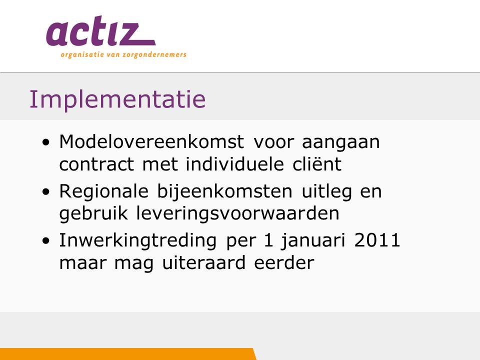 Implementatie Modelovereenkomst voor aangaan contract met individuele cliënt Regionale bijeenkomsten uitleg en gebruik leveringsvoorwaarden Inwerkingtreding per 1 januari 2011 maar mag uiteraard eerder