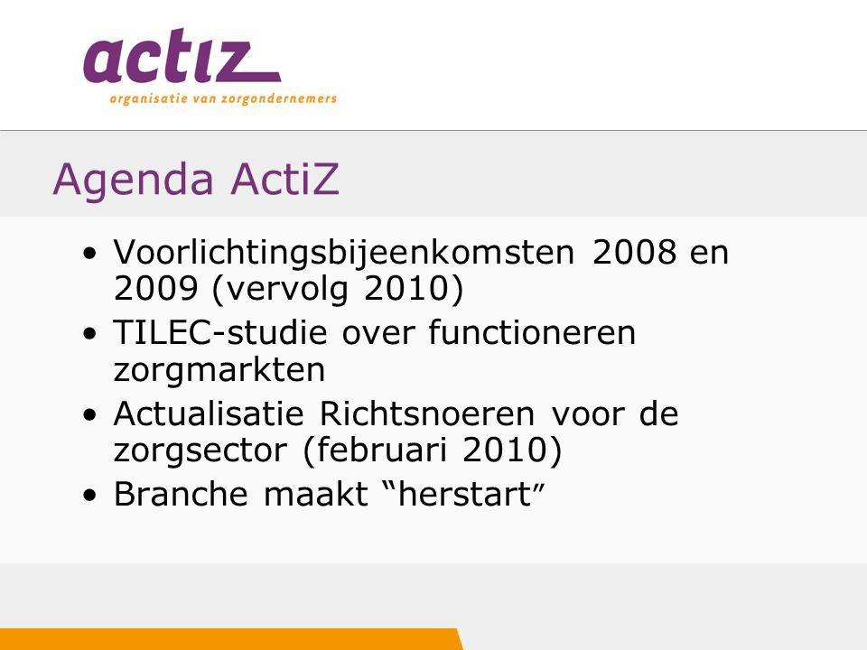 Agenda ActiZ Voorlichtingsbijeenkomsten 2008 en 2009 (vervolg 2010) TILEC-studie over functioneren zorgmarkten Actualisatie Richtsnoeren voor de zorgsector (februari 2010) Branche maakt herstart