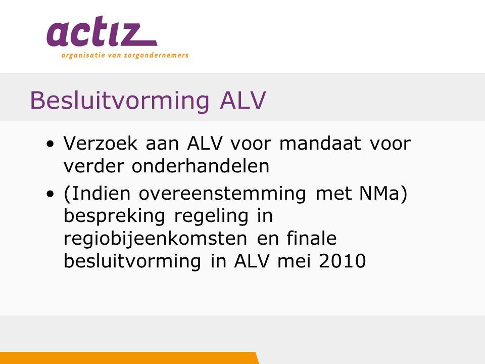 Besluitvorming ALV Verzoek aan ALV voor mandaat voor verder onderhandelen (Indien overeenstemming met NMa) bespreking regeling in regiobijeenkomsten en finale besluitvorming in ALV mei 2010