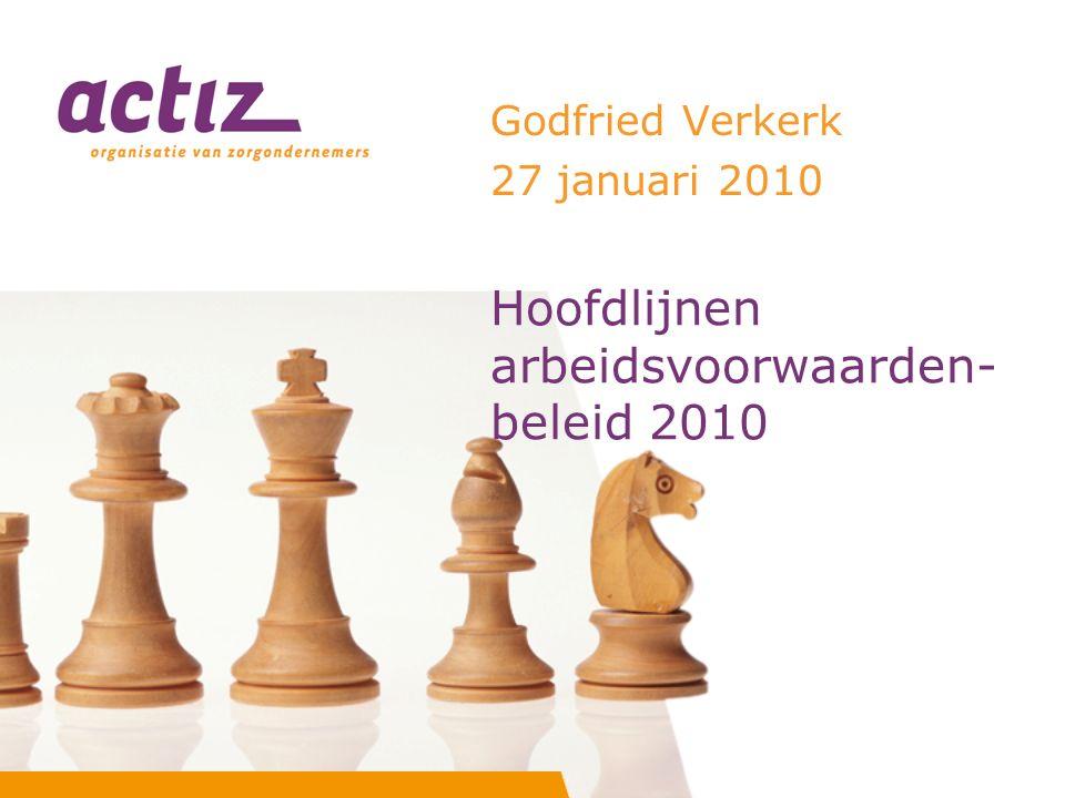 Hoofdlijnen arbeidsvoorwaarden- beleid 2010 Godfried Verkerk 27 januari 2010
