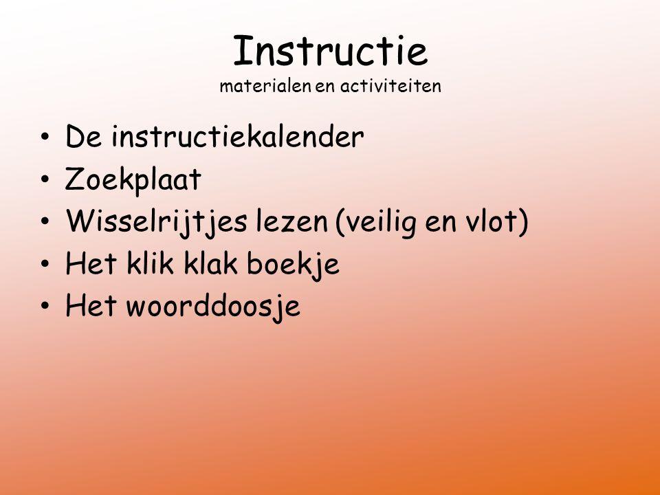 Instructie materialen en activiteiten De instructiekalender Zoekplaat Wisselrijtjes lezen (veilig en vlot) Het klik klak boekje Het woorddoosje