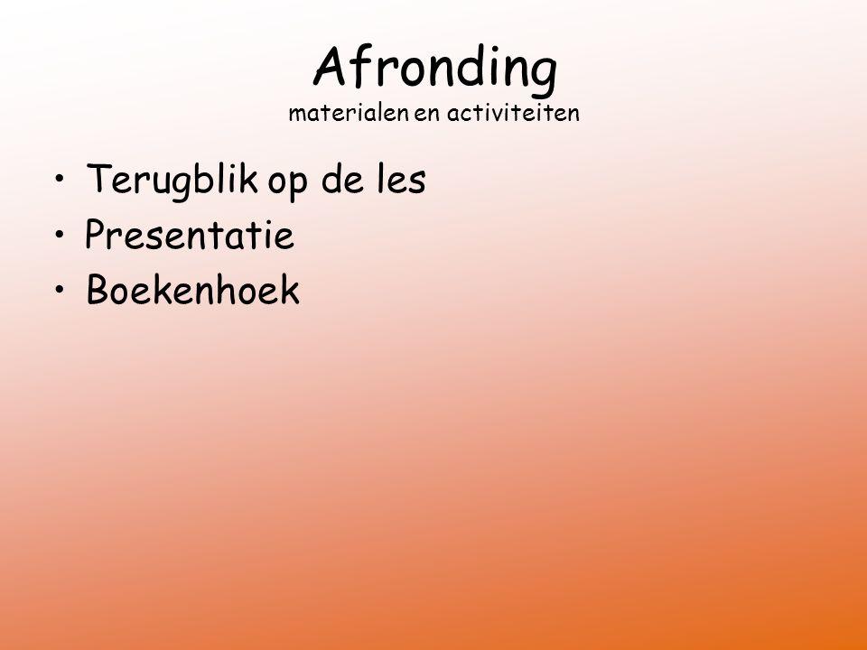 Afronding materialen en activiteiten Terugblik op de les Presentatie Boekenhoek