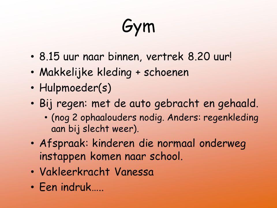 Gym 8.15 uur naar binnen, vertrek 8.20 uur.