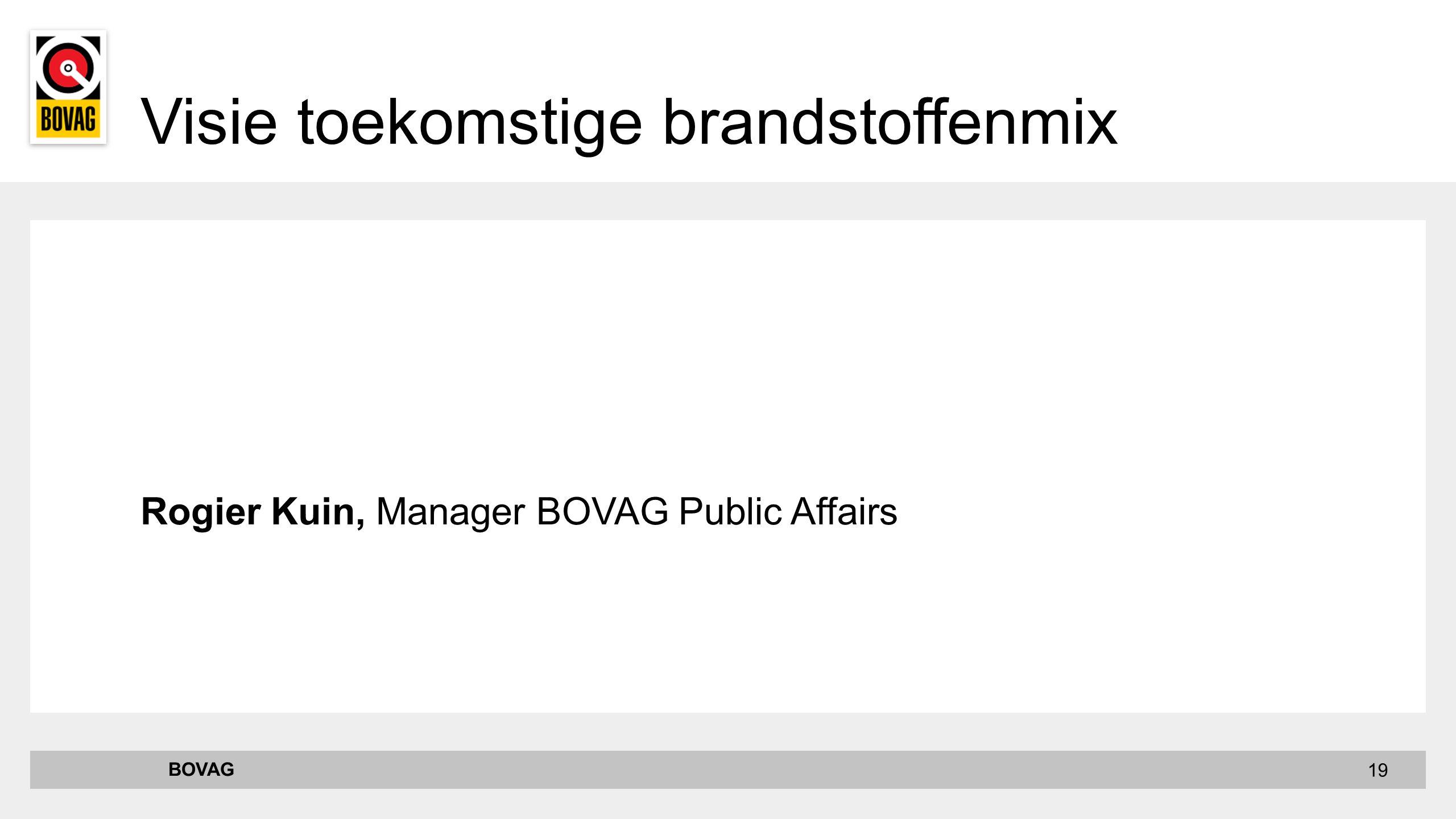 19 BOVAG Rogier Kuin, Manager BOVAG Public Affairs Ledenbijeenkomst BOVAg Tankstations 18 juni 2014 Visie toekomstige brandstoffenmix