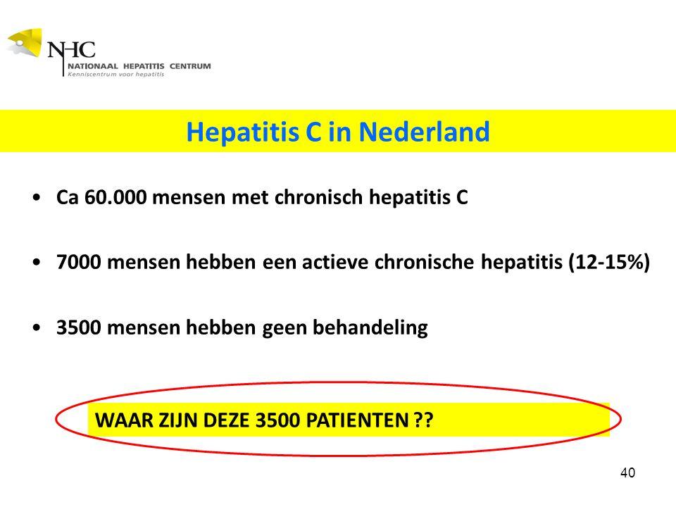 Hepatitis C in Nederland Ca 60.000 mensen met chronisch hepatitis C 7000 mensen hebben een actieve chronische hepatitis (12-15%) 3500 mensen hebben geen behandeling 40 WAAR ZIJN DEZE 3500 PATIENTEN