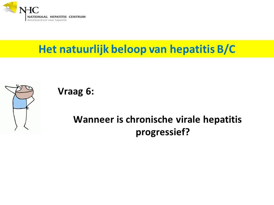 Vraag 6: Wanneer is chronische virale hepatitis progressief.