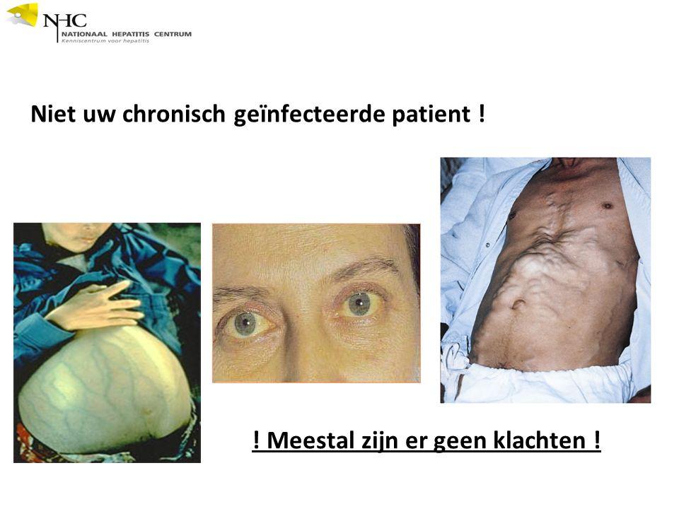 Niet uw chronisch geïnfecteerde patient ! ! Meestal zijn er geen klachten !
