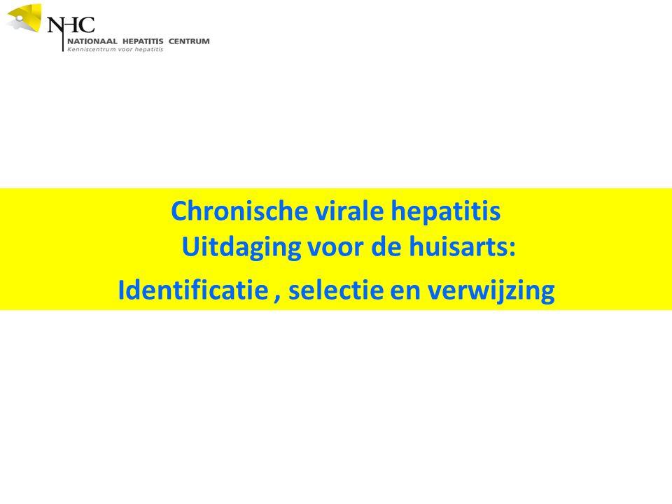 Chronische virale hepatitis Uitdaging voor de huisarts: Identificatie, selectie en verwijzing