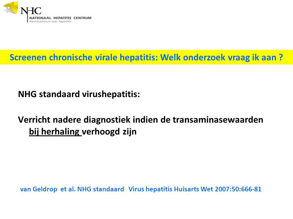 NHG standaard virushepatitis: Verricht nadere diagnostiek indien de transaminasewaarden bij herhaling verhoogd zijn Screenen chronische virale hepatitis: Welk onderzoek vraag ik aan .