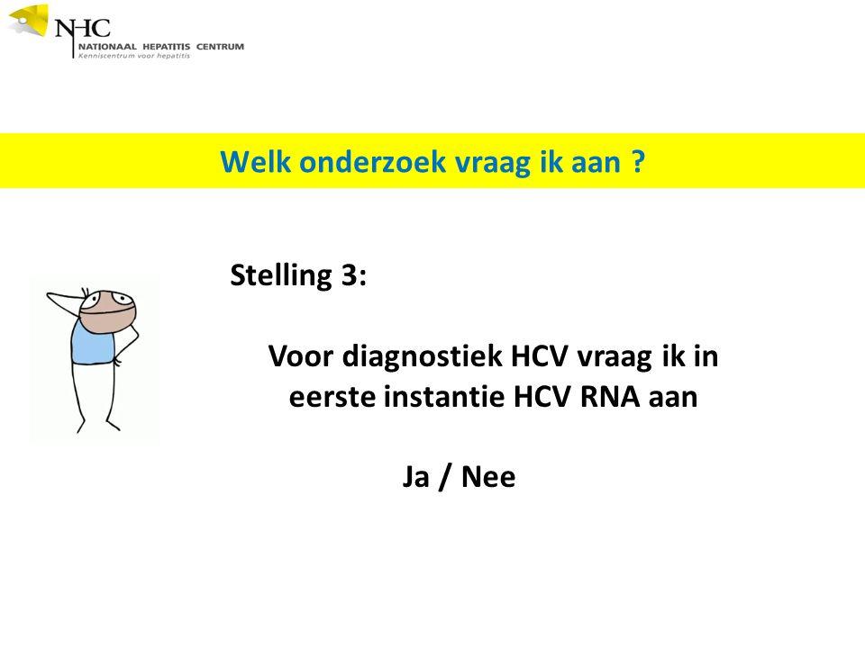 Stelling 3: Voor diagnostiek HCV vraag ik in eerste instantie HCV RNA aan Ja / Nee Welk onderzoek vraag ik aan