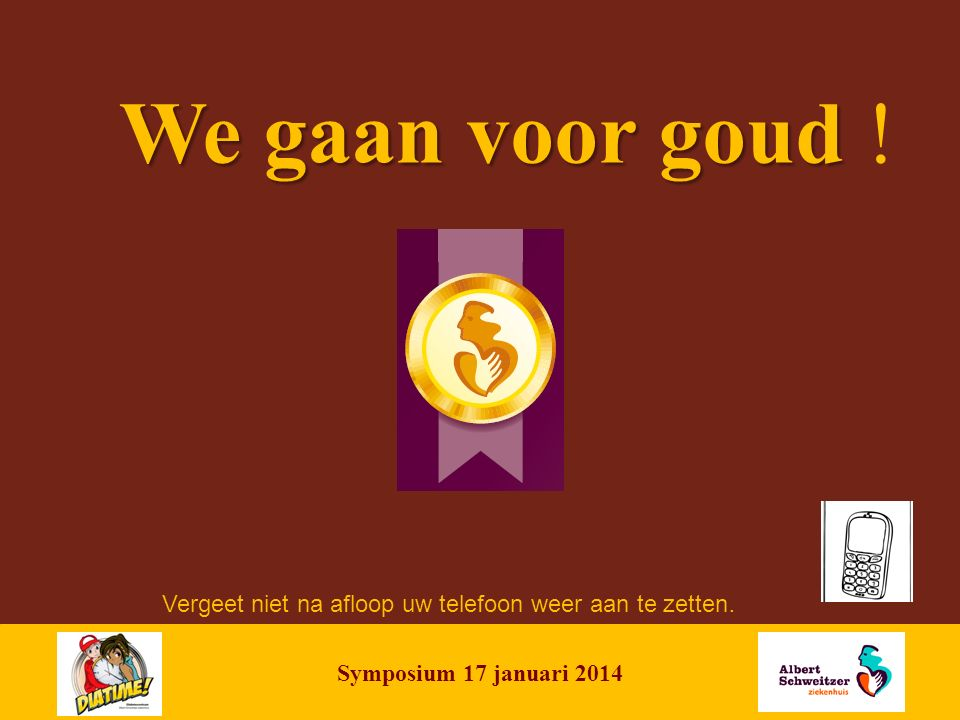 NAME OF PRESENTATION | 1 Symposium 17 januari 2014 We gaan voor goud We gaan voor goud .