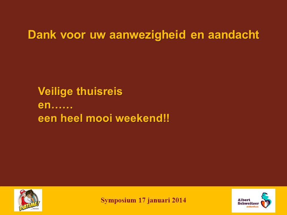 | 18 Dank voor uw aanwezigheid en aandacht Symposium 17 januari 2014 Veilige thuisreis en…… een heel mooi weekend!!