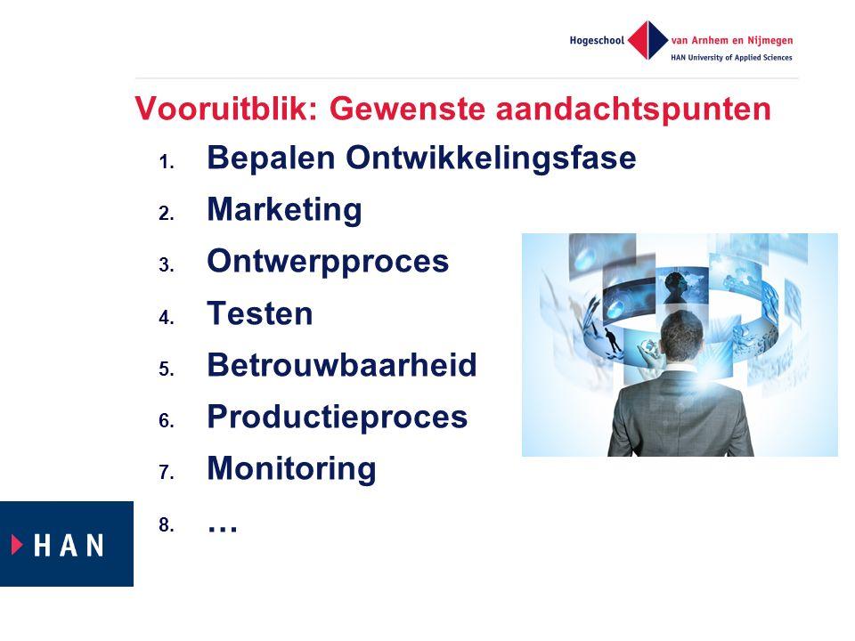 Vooruitblik: Gewenste aandachtspunten 1. Bepalen Ontwikkelingsfase 2. Marketing 3. Ontwerpproces 4. Testen 5. Betrouwbaarheid 6. Productieproces 7. Mo