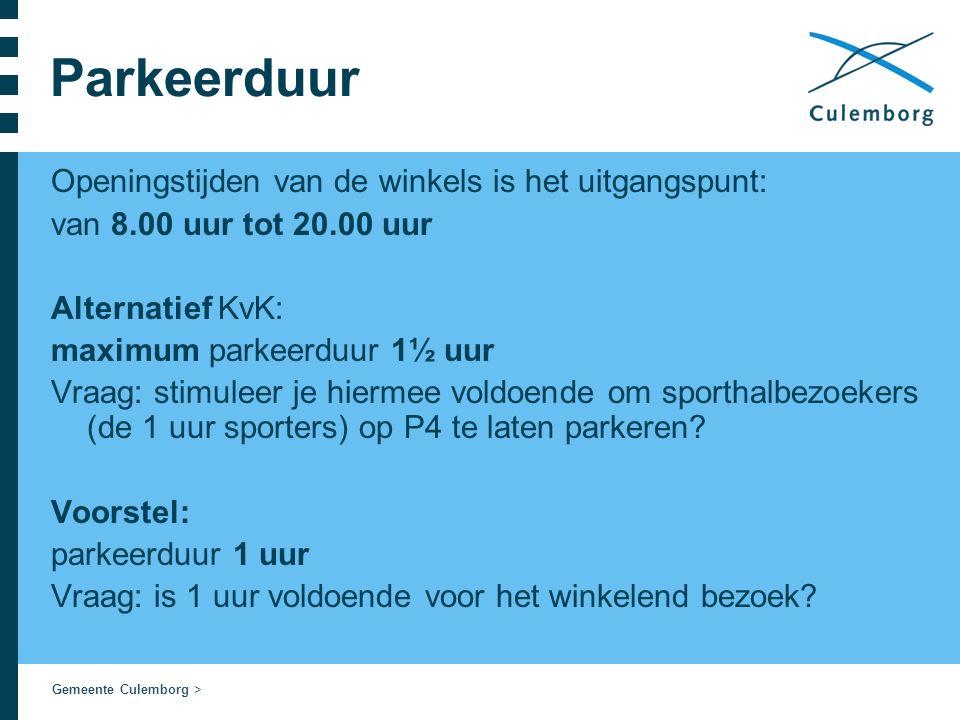 Gemeente Culemborg > Parkeerduur Openingstijden van de winkels is het uitgangspunt: van 8.00 uur tot 20.00 uur Alternatief KvK: maximum parkeerduur 1½ uur Vraag: stimuleer je hiermee voldoende om sporthalbezoekers (de 1 uur sporters) op P4 te laten parkeren.