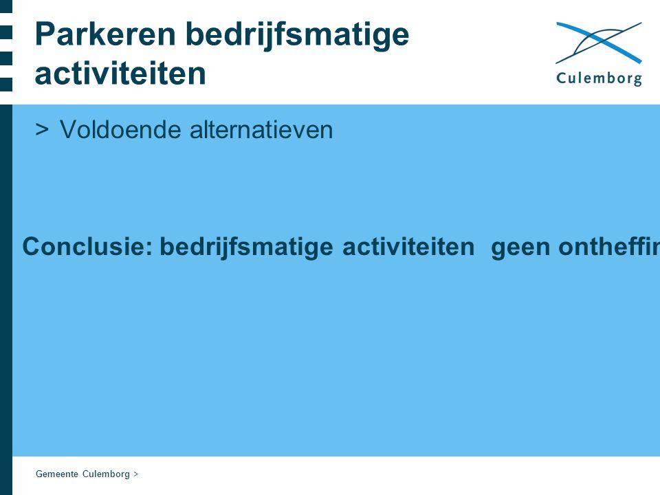 Gemeente Culemborg > Parkeren bedrijfsmatige activiteiten >Voldoende alternatieven Conclusie: bedrijfsmatige activiteiten geen ontheffing