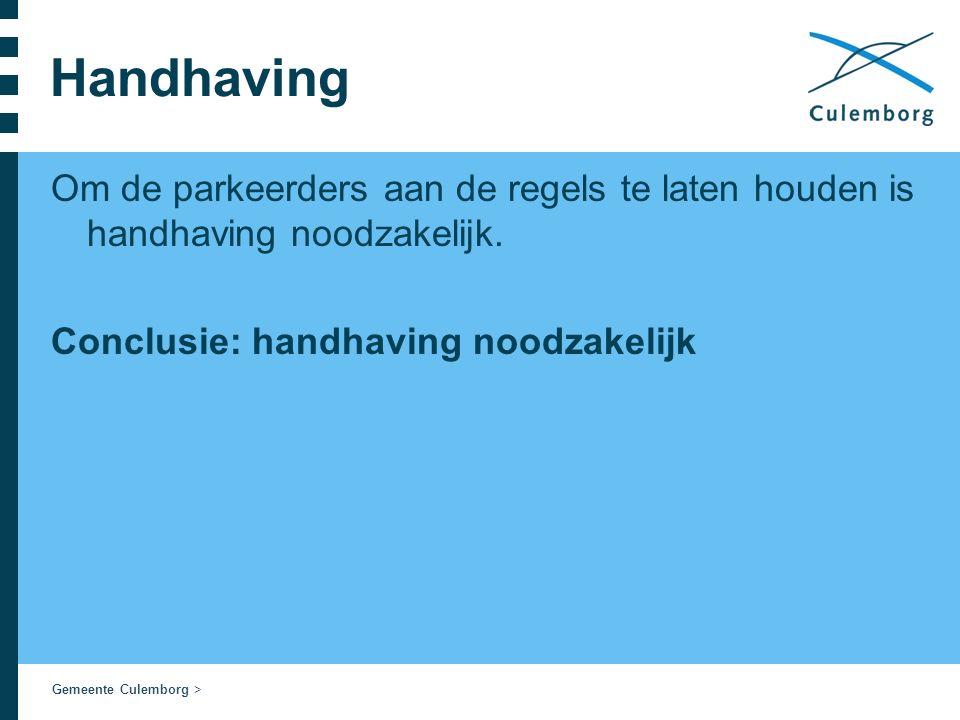 Gemeente Culemborg > Handhaving Om de parkeerders aan de regels te laten houden is handhaving noodzakelijk. Conclusie: handhaving noodzakelijk
