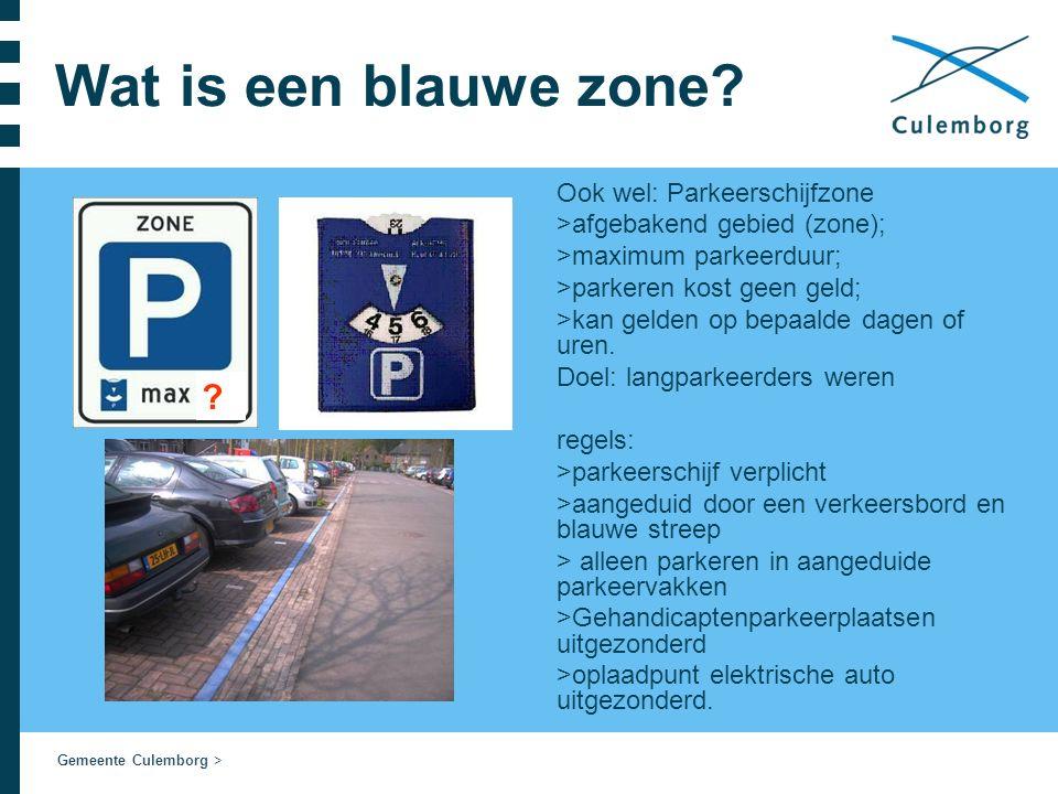 Gemeente Culemborg > Wat is een blauwe zone? Ook wel: Parkeerschijfzone >afgebakend gebied (zone); >maximum parkeerduur; >parkeren kost geen geld; >ka