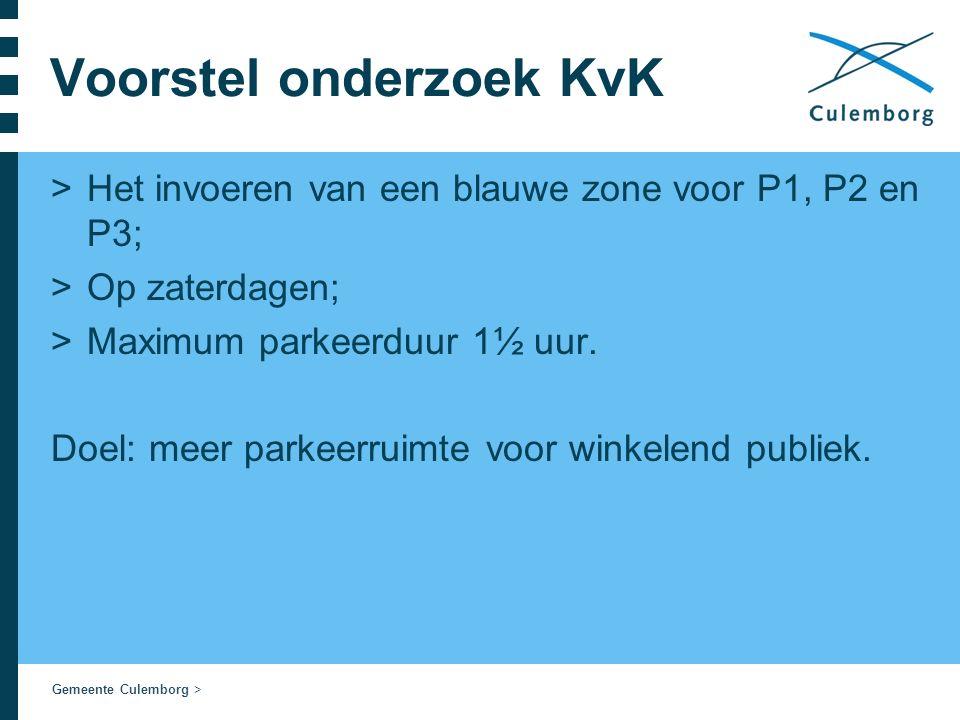 Gemeente Culemborg > Voorstel onderzoek KvK >Het invoeren van een blauwe zone voor P1, P2 en P3; >Op zaterdagen; >Maximum parkeerduur 1½ uur. Doel: me