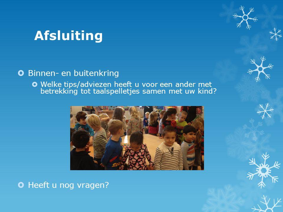  Binnen- en buitenkring  Welke tips/adviezen heeft u voor een ander met betrekking tot taalspelletjes samen met uw kind?  Heeft u nog vragen? Afslu