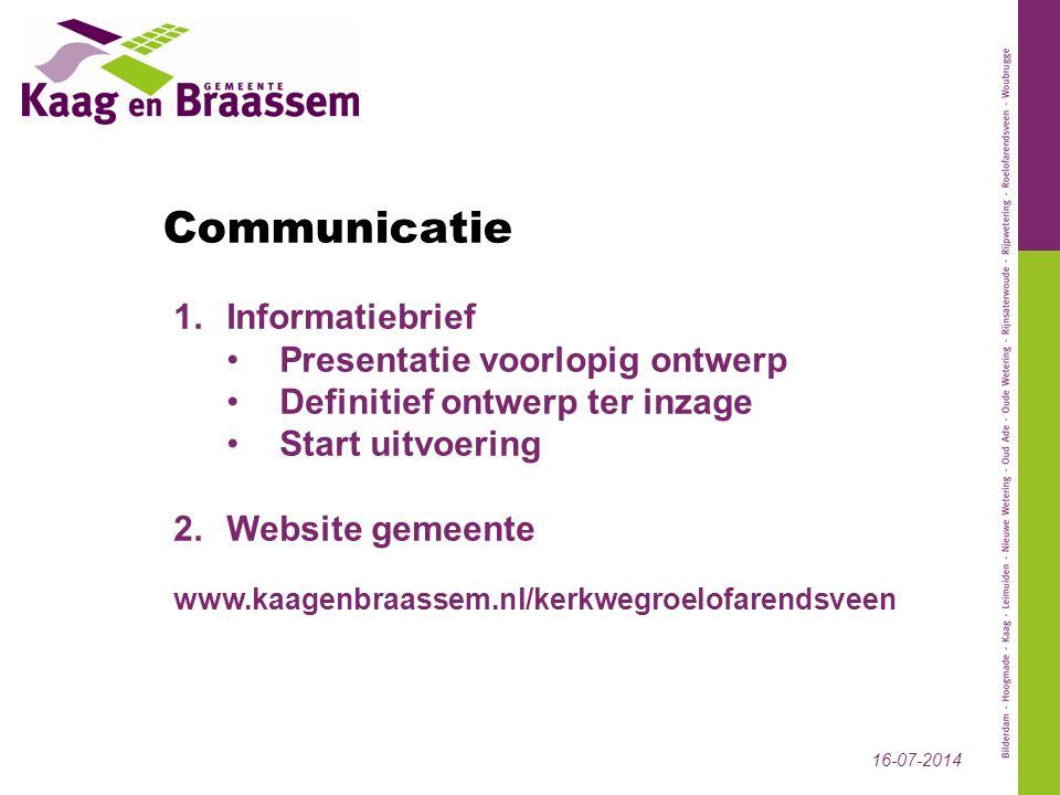 16-07-2014 Communicatie 1.Informatiebrief Presentatie voorlopig ontwerp Definitief ontwerp ter inzage Start uitvoering 2.Website gemeente www.kaagenbr