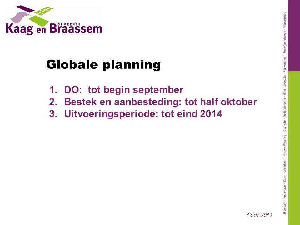 16-07-2014 Globale planning 1.DO: tot begin september 2.Bestek en aanbesteding: tot half oktober 3.Uitvoeringsperiode: tot eind 2014