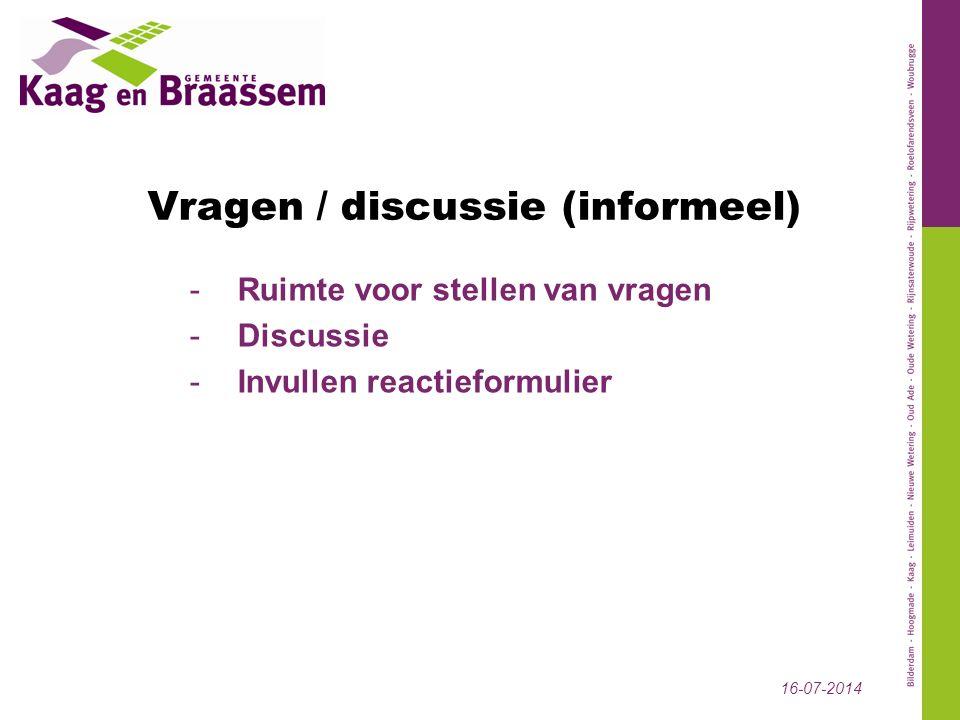 Vragen / discussie (informeel) -Ruimte voor stellen van vragen -Discussie -Invullen reactieformulier 16-07-2014